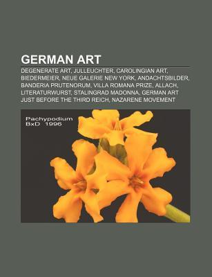German Art: Degenerate Art, Julleuchter, Carolingian Art, Biedermeier, Neue Galerie New York, Andachtsbilder, Banderia Prutenorum Books LLC