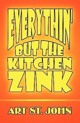 Everythin But the Kitchen Zink  by  Art St. John