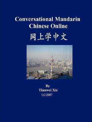 Conversational Mandarin Chinese Online Tianwei Xie