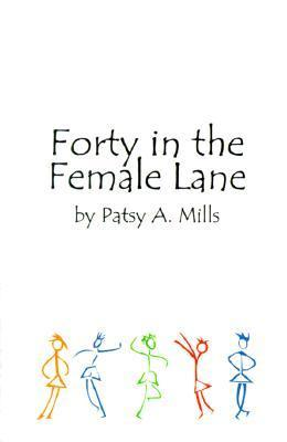Forty in the Female Lane  by  Patsy A. Mills