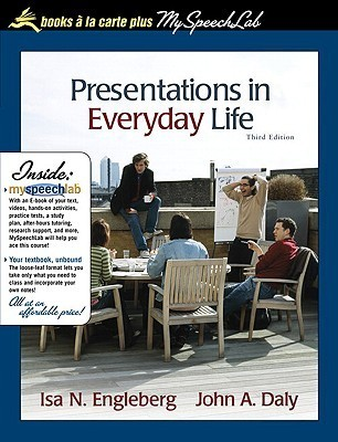 Presentations In Everyday Life: Strategies For Effective Speaking, Books A La Carte Plus My Speech Lab (3rd Edition) Isa N. Engleberg