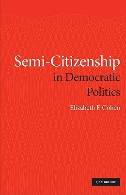 Semi-Citizenship in Democratic Politics Elizabeth F. Cohen