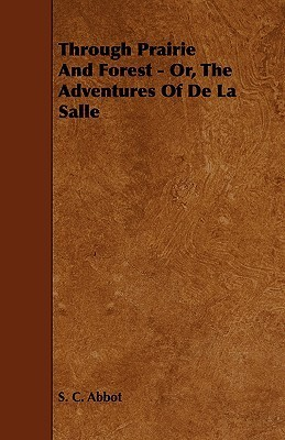 Through Prairie and Forest - Or, the Adventures of de La Salle S.C. Abbot