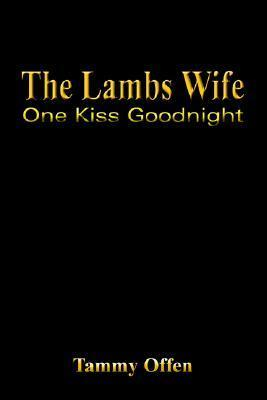 The Lambs Wife: One Kiss Goodnight  by  Tammy Offen