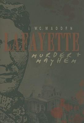 Lafayette Murder & Mayhem  by  William C. Madden
