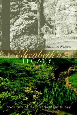 Elizabeths Legacy: Book Two of the Clearharbour Trilogy Suzanne E. Morris
