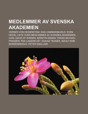 Medlemmer AV Svenska Akademien: Verner Von Heidenstam, Dag Hammarskj LD, Sven Hedin, Liste Over Medlemmer AV Svenska Akademien Source Wikipedia
