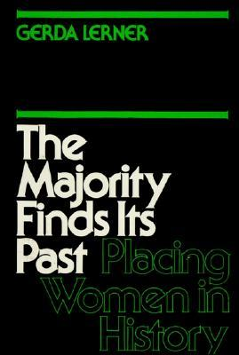 The Majority Finds Its Past: Placing Women in History Gerda Lerner