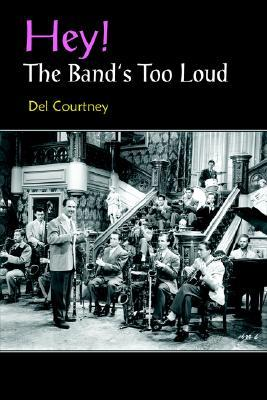 Hey! The Bands Too Loud  by  Del Courtney