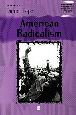 American Radicalism (Blackwell Readers in American Social and Cultural History  by  Daniel Pope