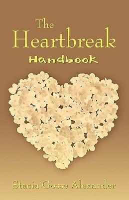 The Heartbreak Handbook Stacia Gosse Alexander
