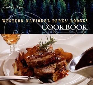 Western National Parks Lodges Cookbook Kathleen Bryant