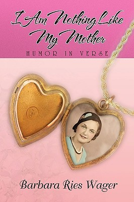 I Am Nothing Like My Mother Barbara Ries Wager
