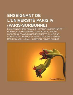 Enseignant de LUniversit Paris IV (Paris-Sorbonne): Raymond Boudon, Emmanuel Levinas, Jacqueline de Romilly, Claude Esteban, Alain Blondy  by  Source Wikipedia