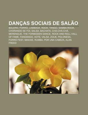 Dan as Sociais de Sal O: Bolero, Forr , Lambada, Rock, Tango, Samba-Rock, Chorando Se Foi, Salsa, Bachata, Ch -Ch -Ch , Merengue  by  Source Wikipedia