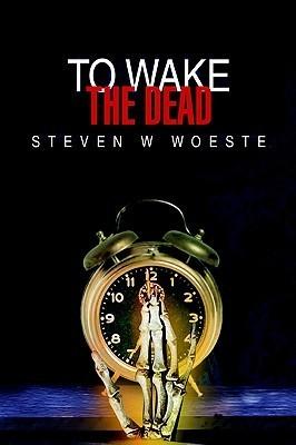 To Wake the Dead Steven W Woeste