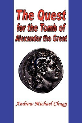 The Quest for the Tomb of Alexander the Great  by  Andrew Chugg