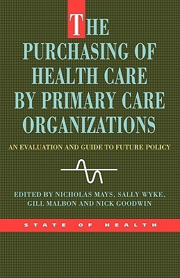 The Purchasing of Health Care  by  Primary Care Organizations by Larry W. Mays