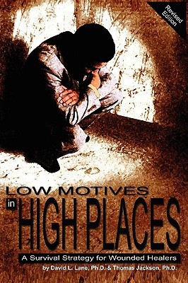 Low Motives in High Places: A Survival Strategy for Wounded Healers  by  David L. Lane
