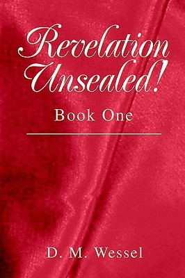 Revelation Unsealed!: Book One  by  D.M. Wessel