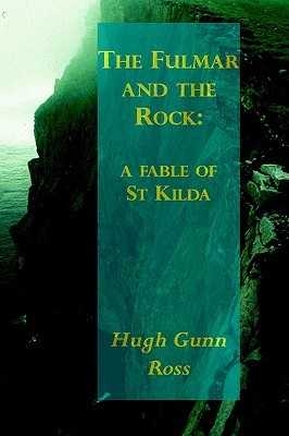 The Fulmar And The Rock: A Fable Of St Kilda  by  Hugh Gunn Ross