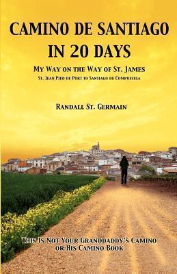 Camino de Santiago In 20 Days Randall St. Germain