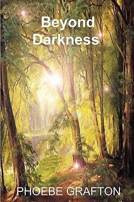 Beyond Darkness  by  Pheobe Grafton