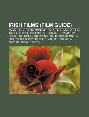 Irish Films (Film Guide): My Left Foot, in the Name of the Father, Reign of Fire, the Field, Once, the Last September  by  Source Wikipedia