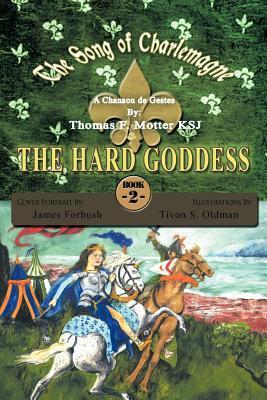 The Song of Charlemagne II: THE HARD GODDESS Thomas F. Motter Ksj