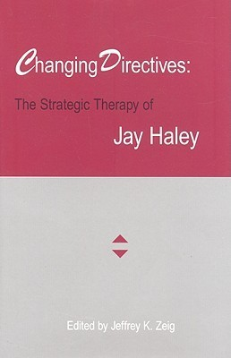 Changing Directives: The Strategic Therapy Of Jay Haley  by  Jeffrey K. Zeig