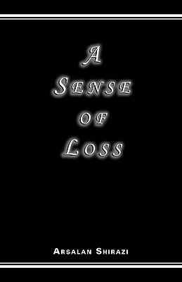 A Sense of Loss  by  Arsalan Shirazi