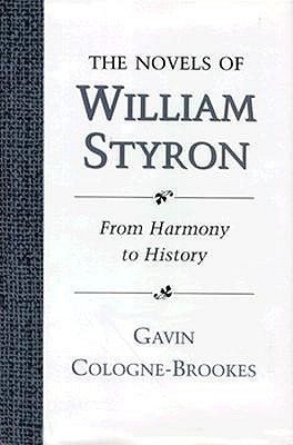 Novels of William Styron: From Harmony to History Gavin Cologne-Brookes