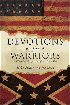 Devotions for Warriors: A Christian Perspective of the Civil War  by  Mike Fisher