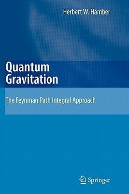 Quantum Gravitation: The Feynman Path Integral Approach Herbert W. Hamber