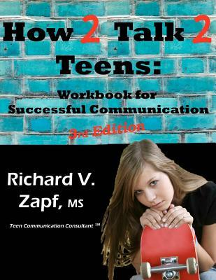 How 2 Talk 2 Teens: Workbook for Successful Communication Richard V. Zapf