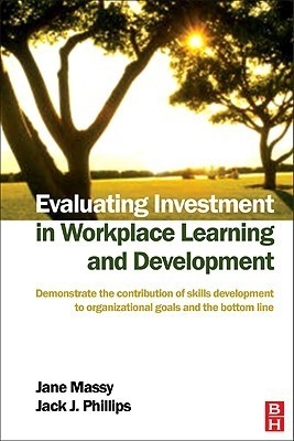 Evaluating Investment in Workplace Learning and Development Jane Massy