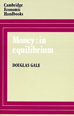 Money: In Equilibrium  by  Douglas Gale