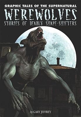 Werewolves: Stories Of Deadly Shape Shifters Gary Jeffrey