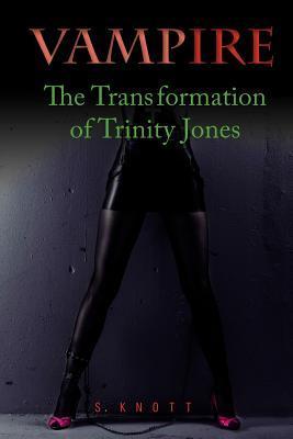 Vampire the Transformation of Trinity Jones  by  Sue Knott