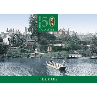 Ferries (50 Classics)  by  Francis Frith