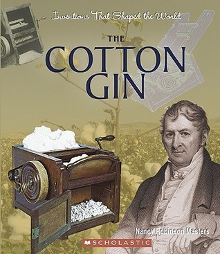 The Cotton Gin  by  Nancy Robinson Masters