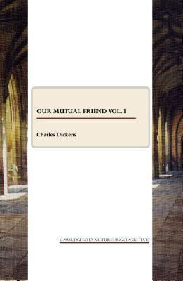 Our Mutual Friend Vol. I  by  Charles Dickens