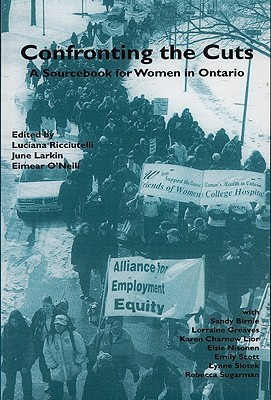Confronting the Cuts: A Sourcebook for Women in Ontario  by  June Larkin