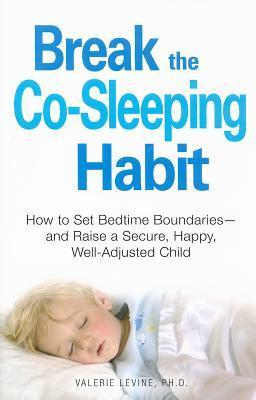 Break the CoSleeping Habit: The Path to Raising Secure Children  Toddlers Through Teens Valerie Levine