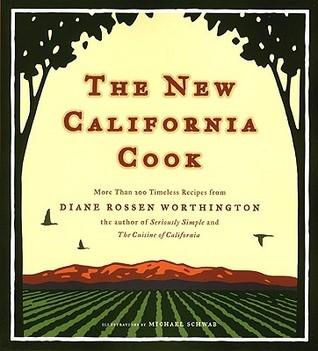 The New California Cook: Casually Elegant Recipes with Exhilarating Flavor Diane Rossen Worthington