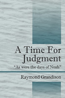 A Time for Judgment: As Were the Days of Noah  by  Raymond Grandison