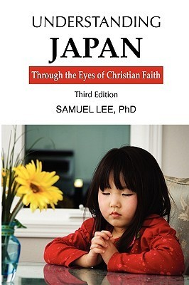 Understanding Japan Through the Eyes of Christian Faith Third Edition  by  Lee Samuel