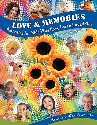 Love & Memories: Activities for Kids Who Have Lost a Loved One Susan B. Weaver