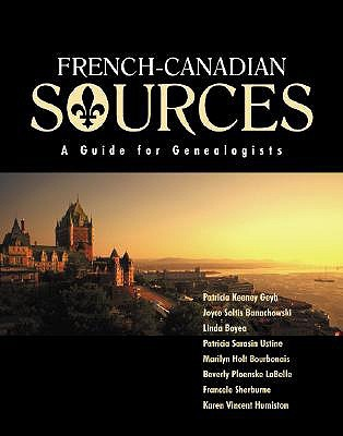 French Canadian Sources: A Guide for Genealogists Patricia Kenney Geyh