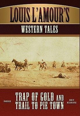 Louis LAmours Western Tales: Trap of Gold and Trail to Pie Town Louis LAmour
